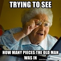 Internet Grandma Surprise - Trying to see How many pieces the old man was in
