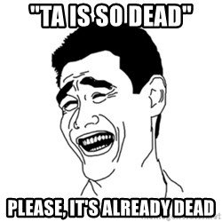 "FU*CK THAT GUY - ""TA IS SO DEAD"" please, it's already dead"