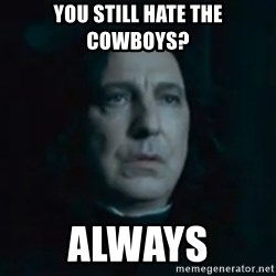 Always Snape - You still hate the cowboys? Always