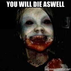 scary meme - You will die aswell