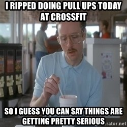 so i guess you could say things are getting pretty serious - I RIPPED DOING PULL UPS TODAY at Crossfit  So i guess you can say things are getting pretty serious