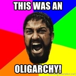 sparta - This was an oligarchy!