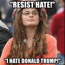 "College Liberal - ""RESIST HATE!"" ""I HATE DONALD TRUMP!"""