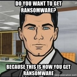 Archer - Do you want to get ransomware? Because this is how you get ransomware
