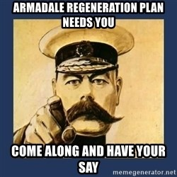 your country needs you - Armadale regeneration Plan needs you Come along and have your sAY
