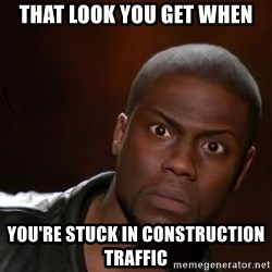 kevin hart nigga - That look you get when you're stuck in construction traffic