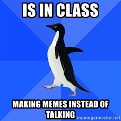 Socially Awkward Penguin - Is in class making memes instead of talking