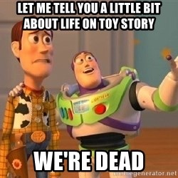 Consequences Toy Story - let me tell you a little bit about life on toy story we're dead