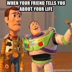Consequences Toy Story - when your friend tells you about your life