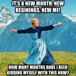 Sound Of Music Lady - It's a new month, new beginings, new me! How many months have i been kidding myself with this now?