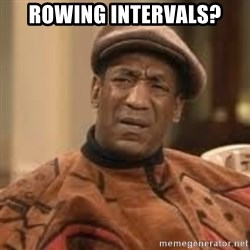 Confused Bill Cosby  - Rowing intervals?