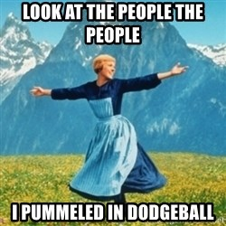 Sound Of Music Lady - Look at the people the people  I pummeled in dodgeball
