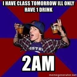 Sunny Student - I have class tomorrow ill only have 1 drink 2am