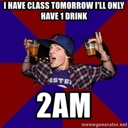Sunny Student - I have class tomorrow i'll only have 1 drink 2am