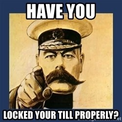 your country needs you - Have you locked your till properly?