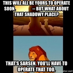 Lion King Shadowy Place - this will all be yours to operate soon.                    -- But what about that shadowy place? That's Sarsen. You'll have to operate that too.
