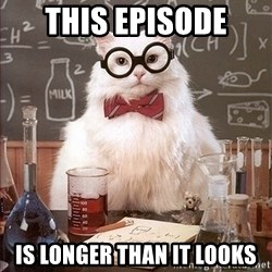 Science Cat - This episode is longer than it looks