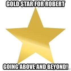 Gold Star Jimmy - gold star for Robert going above and beyond!