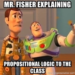 Consequences Toy Story - Mr. Fisher explaining  PropOsitional logiC to the class