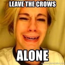 You Leave Jack Burton Alone - leave the crows alone