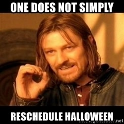 Does not simply walk into mordor Boromir  - One does not simply  Reschedule Halloween