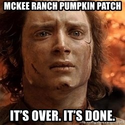 Frodo  - McKee ranch pumpkin patch It's over. It's done.