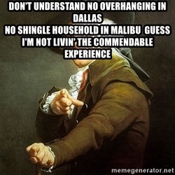 Ducreux - Don't understand no overhanging in Dallas  No shingle household in Malibu  Guess I'm not livin' the commendable experience