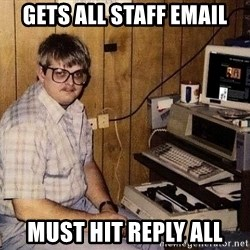 Nerd - Gets all staff email must hit reply all