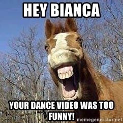 Horse - hey bianca your dance video was too funny!