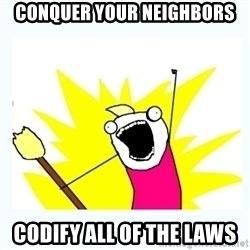 All the things - CONQUER YOUR NEIGHBORS codify all of the laws