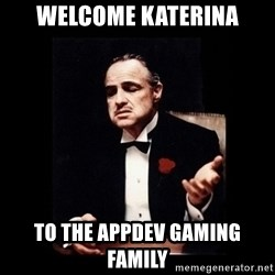 The Godfather - welcome katerina to the appdev gaming family