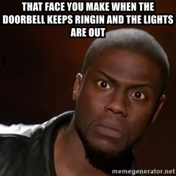 kevin hart nigga - THat face you make when the doorbell Keeps ringin and the lights are out