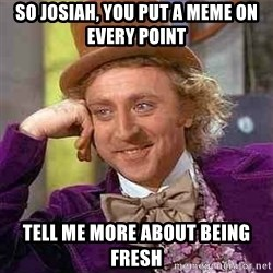 Charlie meme - So josiah, you put a meme on every point tell me more about being fresh