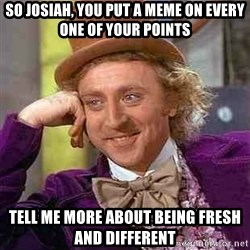 Charlie meme - so josiah, you put a meme on every one of your points tell me more about being fresh and different