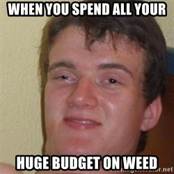 really high guy - When you spend all your huge budget on weed