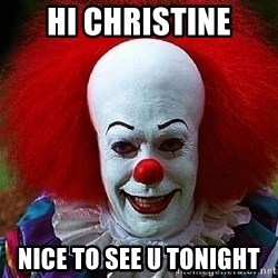 Pennywise the Clown - Hi christine Nice to see u tonight