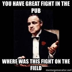 The Godfather - YOu have grEat fight in the pub Where was this fight on the field