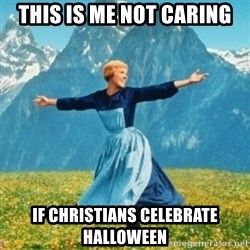 Sound Of Music Lady - This is me not caring If Christians celebrate Halloween