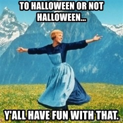 Sound Of Music Lady - To Halloween or not Halloween... Y'all have fun with that.