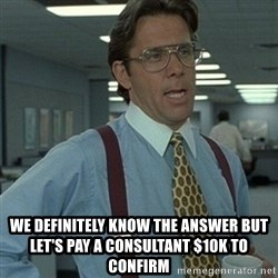 Office Space Boss - We definitely know the answer but let's pay a consultant $10K to confirm