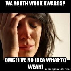 First World Problems - WA youth work awards? omg! i've no idea what to wear!