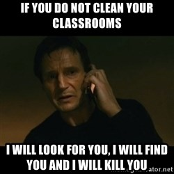 liam neeson taken - If you do not clean your classrooms I will look for you, I will find you and I will kill you