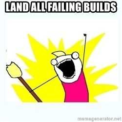 All the things - land all failing builds