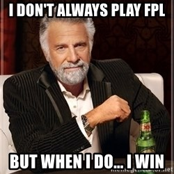 The Most Interesting Man In The World - I don't always play fpl but when i do... i win