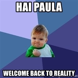 Success Kid - hai paula welcome back to reality