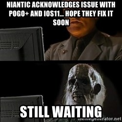 Waiting For - niantic acknowledges issue with POGO+ and ios11... hope they fix it soon still waiting