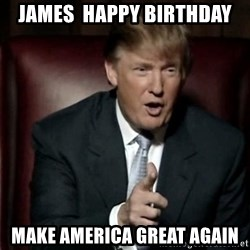 Donald Trump - JamEs  Happy BIRTHDAY  Make america great again