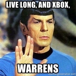 Spock - LIVE LONG, AND XBOX, WARRENS