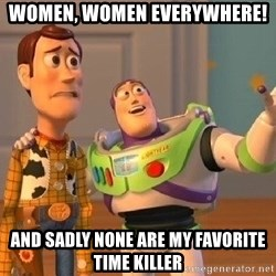 Consequences Toy Story - Women, women everywhere! And sadly none are my favorite time killer
