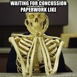 Skeleton waiting - Waiting for concussion paperwork like